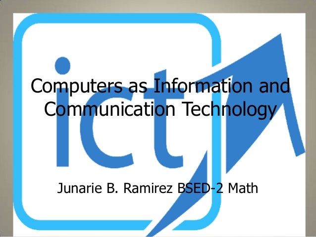 Computers as Information and Communication Technology  Junarie B. Ramirez BSED-2 Math