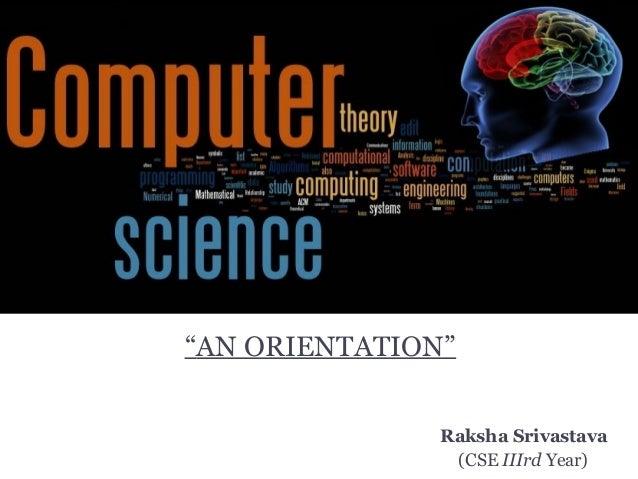 """""""AN ORIENTATION"""" Raksha Srivastava (CSE IIIrd Year)"""