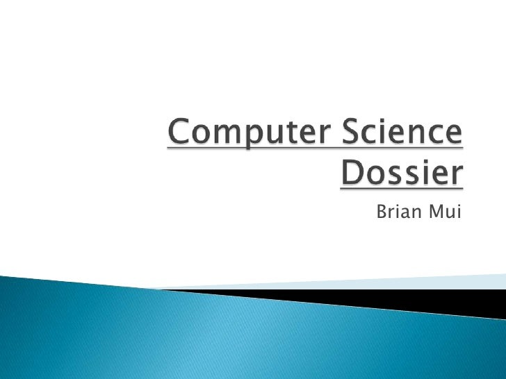 Computer Science Dossier<br />Brian Mui<br />