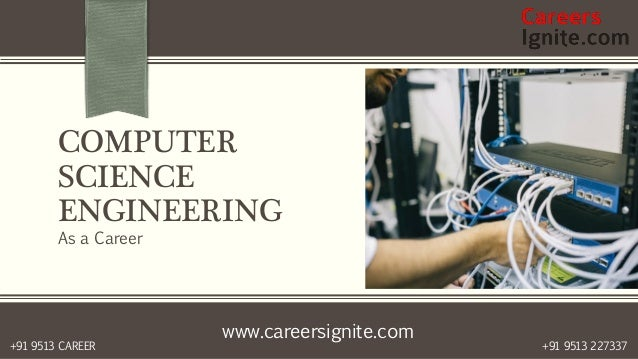 www.careersignite.com +91 9513 227337+91 9513 CAREER COMPUTER SCIENCE ENGINEERING As a Career