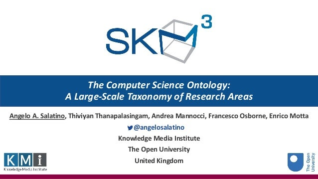 The Computer Science Ontology: A Large-Scale Taxonomy of Research Areas Angelo A. Salatino, Thiviyan Thanapalasingam, Andr...