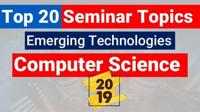20 Latest Computer Science Seminar Topics on Emerging