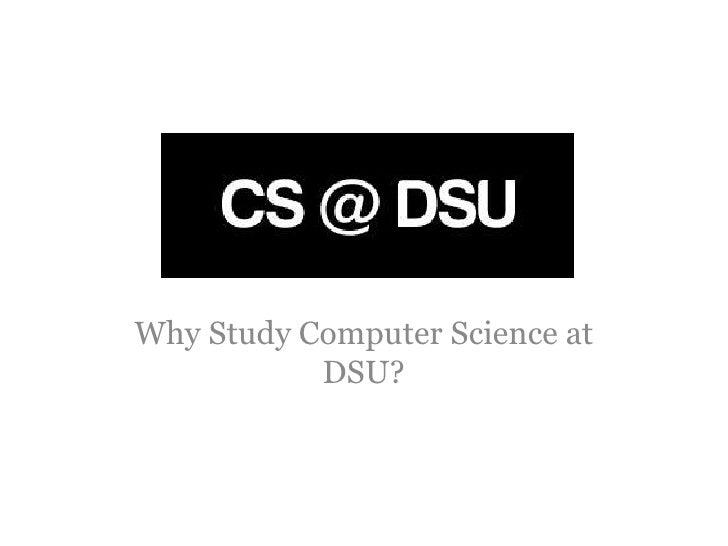 Why Study Computer Science at           DSU?
