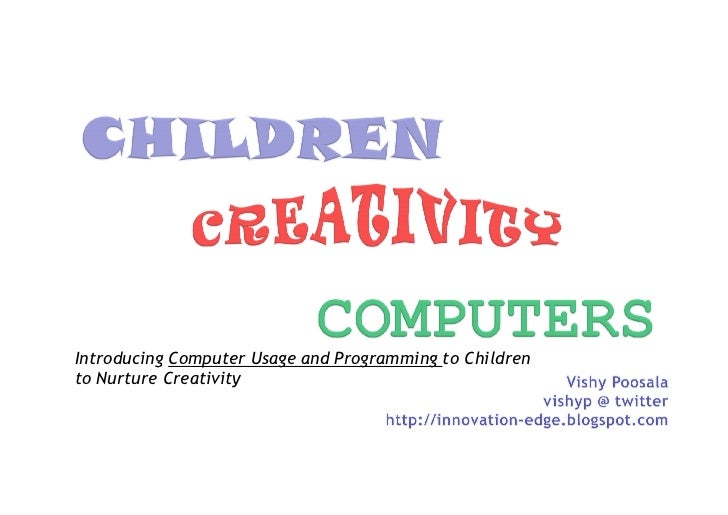 Introducing Computer Usage and Programming to Childrento Nurture Creativity
