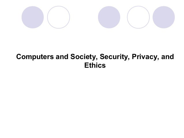 Computers and Society, Security, Privacy, and Ethics