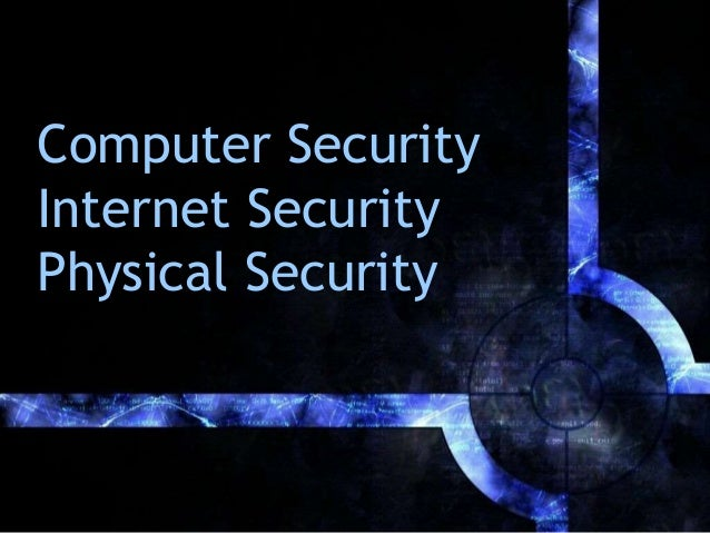 Computer Security Internet Security Physical Security