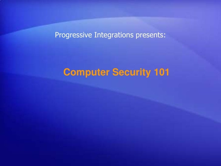 Progressive Integrations presents:<br />Computer Security 101<br />