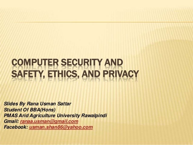 COMPUTER SECURITY AND   SAFETY, ETHICS, AND PRIVACYSlides By Rana Usman SattarStudent Of BBA(Hons)PMAS Arid Agriculture Un...