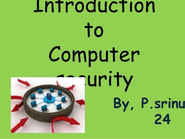 Introduction to Computer security By, P.srinu 24