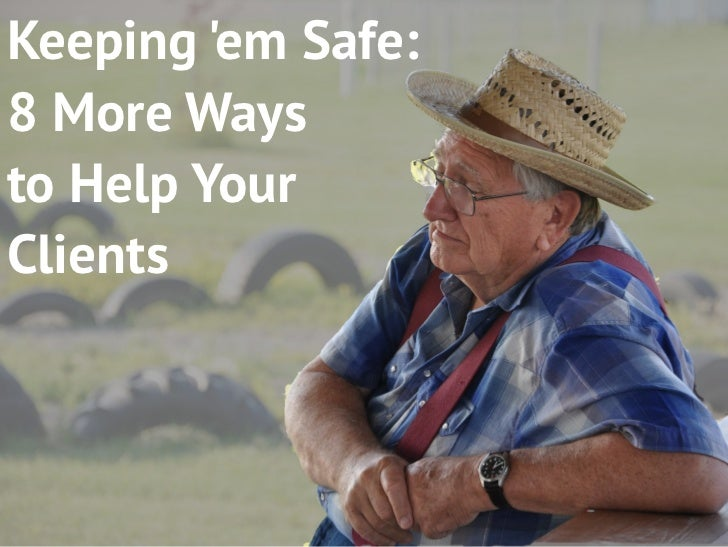 Keeping em Safe:8 More Waysto Help YourClients