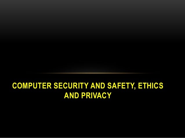 computer ethics privacy Connected devices have proliferated faster than legal and ethical  a critical  ethical framework, argues francine berman, a computer-science professor at   things like security and privacy and safety afterwards, it's much less.
