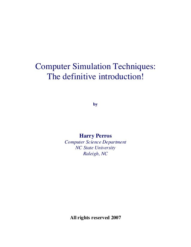 Computer Simulation Techniques: The definitive introduction! by  Harry Perros Computer Science Department NC State Univers...