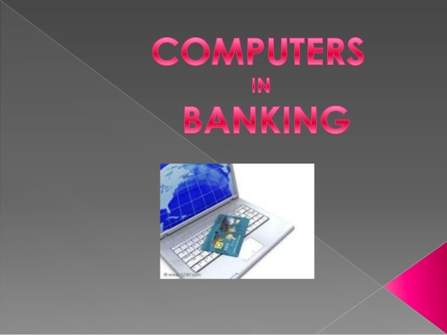 What Are The Uses Of Computers In The Banking Industry?
