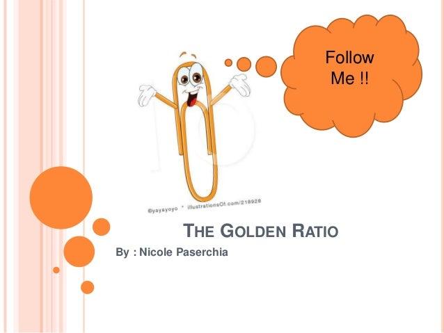 THE GOLDEN RATIOBy : Nicole PaserchiaFollowMe !!