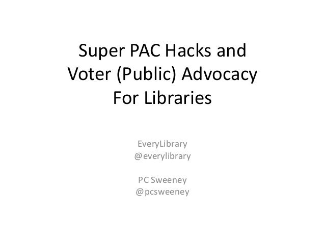 Super PAC Hacks and Voter (Public) Advocacy For Libraries EveryLibrary @everylibrary PC Sweeney @pcsweeney