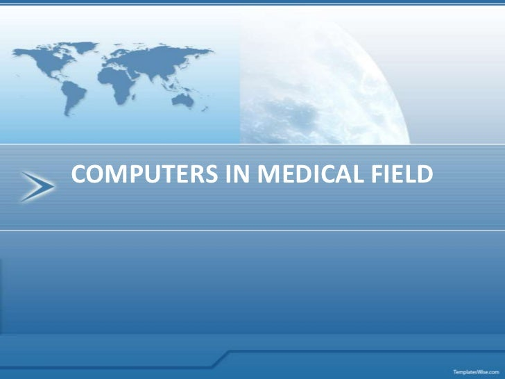 the use of computers in the field of medicine Health informatics (also called health  is information engineering applied to the field of health care,  other early journals included computers and medicine,.