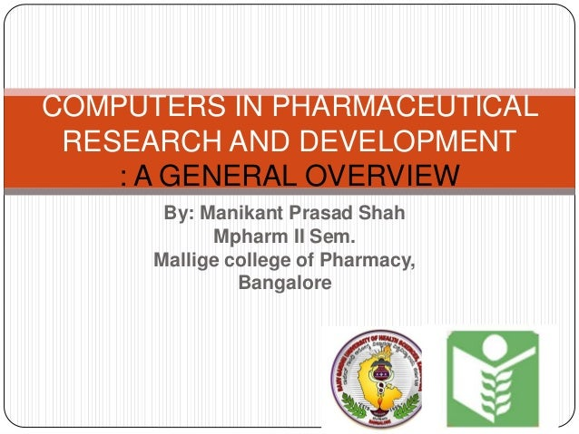 By: Manikant Prasad Shah Mpharm II Sem. Mallige college of Pharmacy, Bangalore COMPUTERS IN PHARMACEUTICAL RESEARCH AND DE...