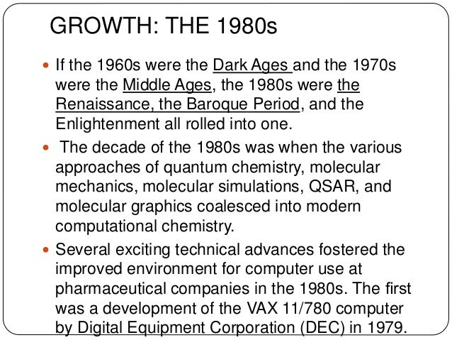 FRUITION: THE 1990s  The 1990s was a decade of fruition because the computer-based drug discovery work of the 1980s yield...