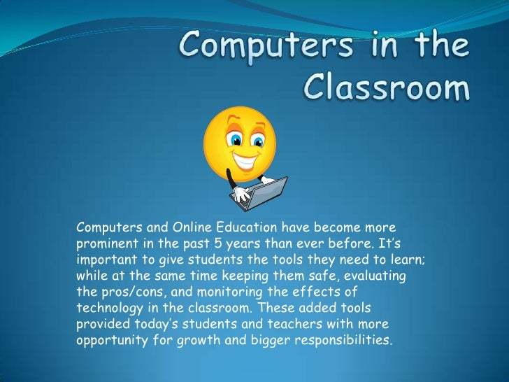 Computers and Online Education have become more prominent in the past 5 years than ever before. It's important to give stu...