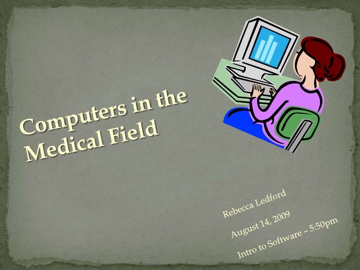 Computers in the Medical Field<br />Rebecca Ledford<br />August 14, 2009<br />Intro to Software – 5:50pm<br />