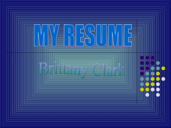MY RESUME Brittany Clark