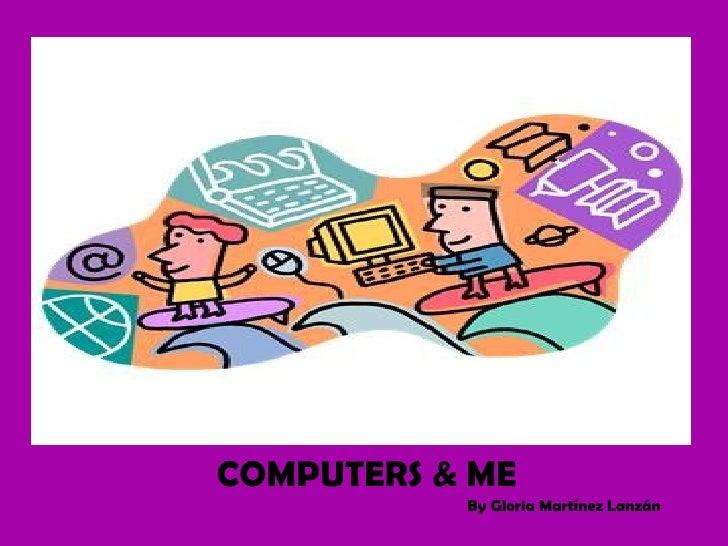 COMPUTERS & ME By Gloria Martínez Lanzán