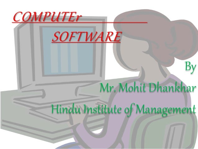 COMPUTEr SOFTWARE By Mr. Mohit Dhankhar Hindu Institute of Management