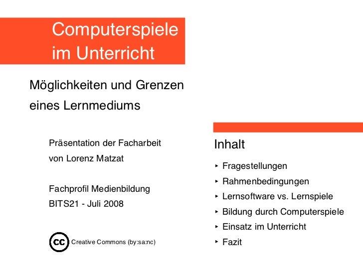 Computerspiele    im Unterricht Möglichkeiten und Grenzen eines Lernmediums     Präsentation der Facharbeit        Inhalt ...