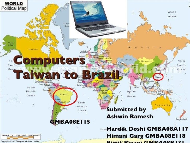 Computers Taiwan to Brazil                    Submitted by                   Ashwin Ramesh      GMBA08E115                ...