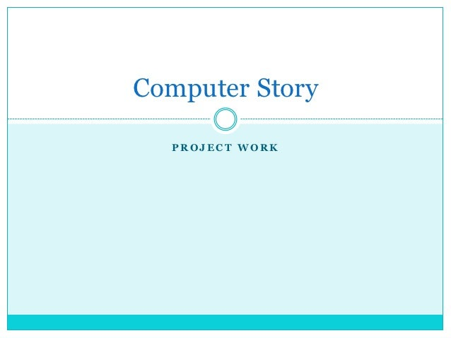 Computer Story  PROJECT WORK