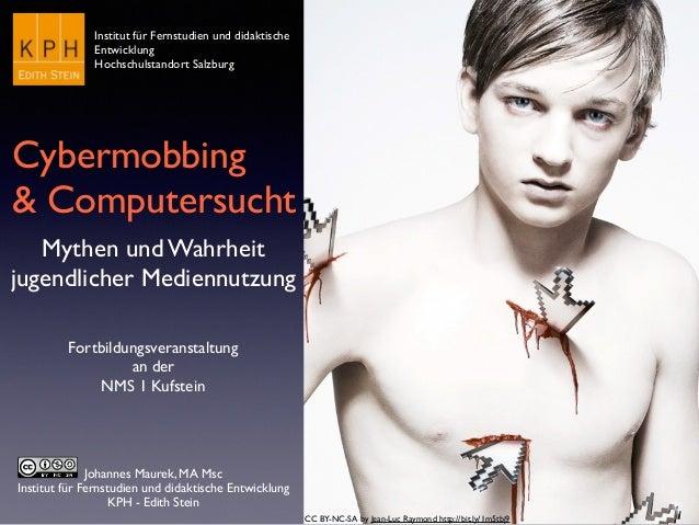 Johannes Maurek, MA Msc Institut für Fernstudien und didaktische Entwicklung KPH - Edith Stein Cybermobbing & Computersuch...