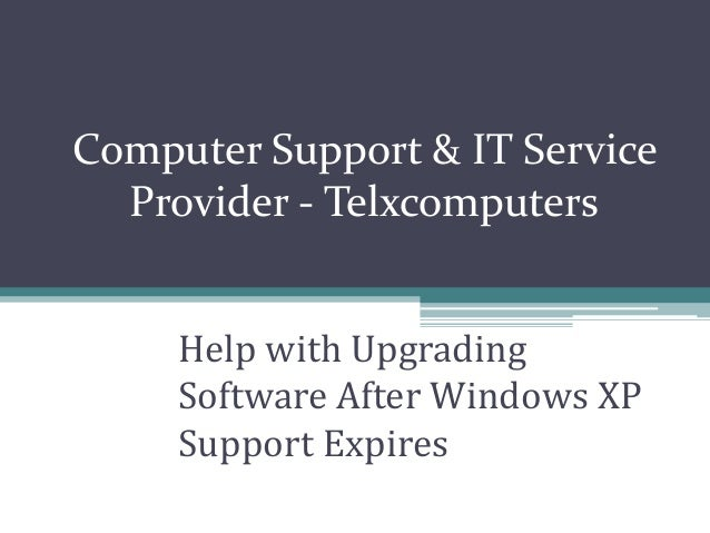 Computer Support & IT Service Provider - Telxcomputers Help with Upgrading Software After Windows XP Support Expires