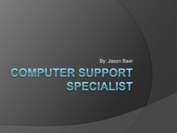 Computer Support Specialist<br />By: Jason Baer<br />