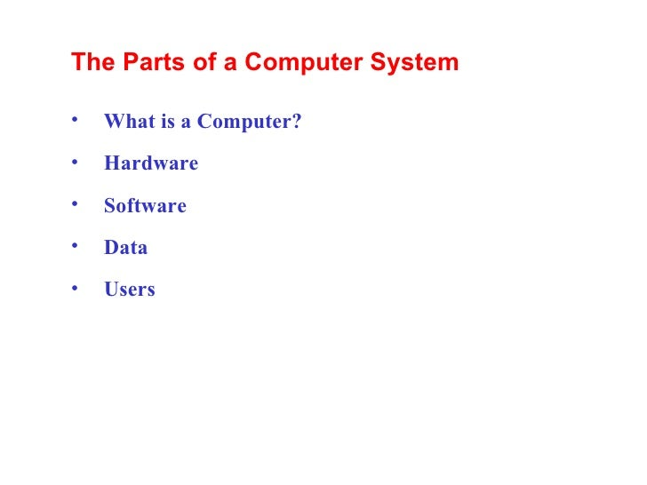 The Parts of a Computer System <ul><ul><li>What is a Computer? </li></ul></ul><ul><ul><li>Hardware </li></ul></ul><ul><ul>...