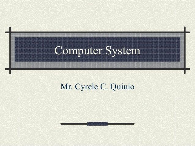 Computer System Mr. Cyrele C. Quinio