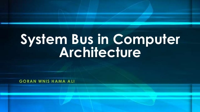 GORAN WNIS HAMA ALI System Bus in Computer Architecture