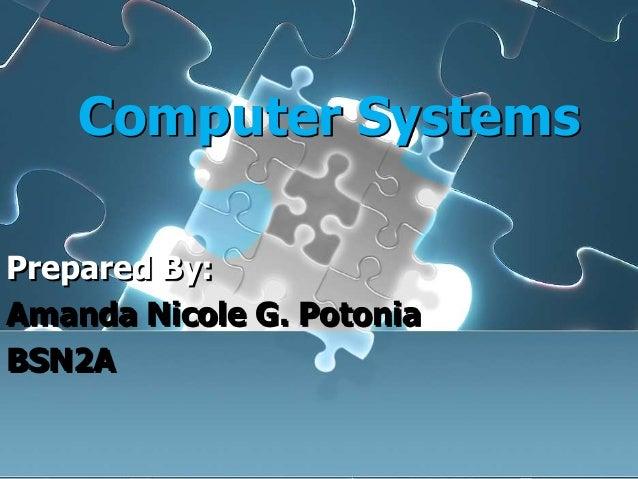 Computer Systems Prepared By: Amanda Nicole G. Potonia BSN2A