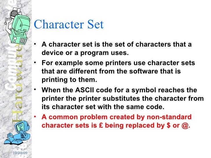 Character Set <ul><li>A character set is the set of characters that a device or a program uses. </li></ul><ul><li>For exam...