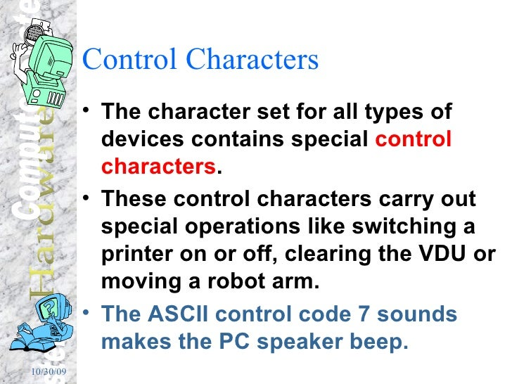 Control Characters <ul><li>The character set for all types of devices contains special  control characters . </li></ul><ul...