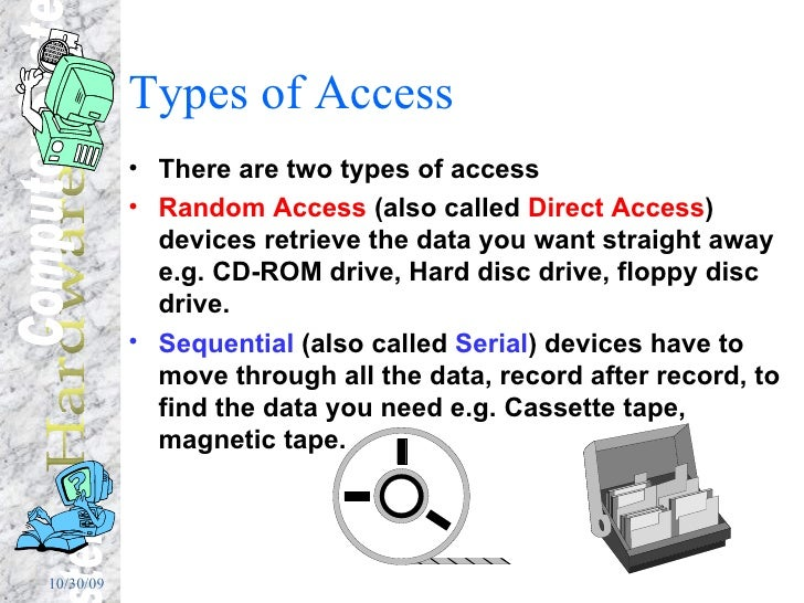 Types of Access <ul><li>There are two types of access </li></ul><ul><li>Random Access  (also called  Direct Access ) devic...