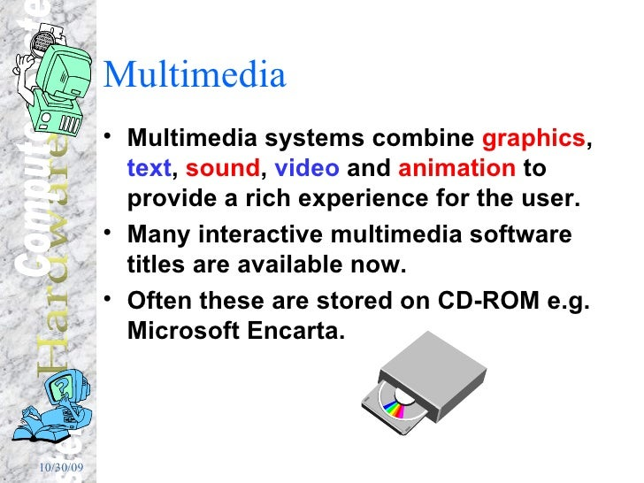 Multimedia <ul><li>Multimedia systems combine  graphics ,  text ,  sound ,  video  and  animation  to provide a rich exper...