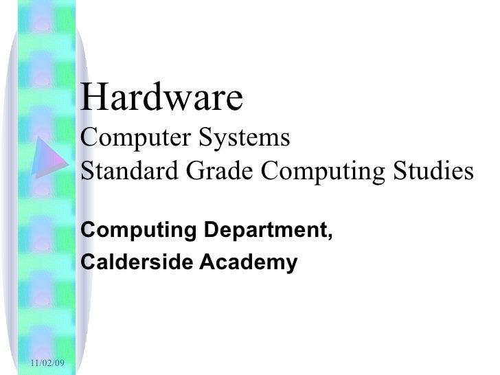 Hardware Computer Systems Standard Grade Computing Studies Computing Department, Calderside Academy