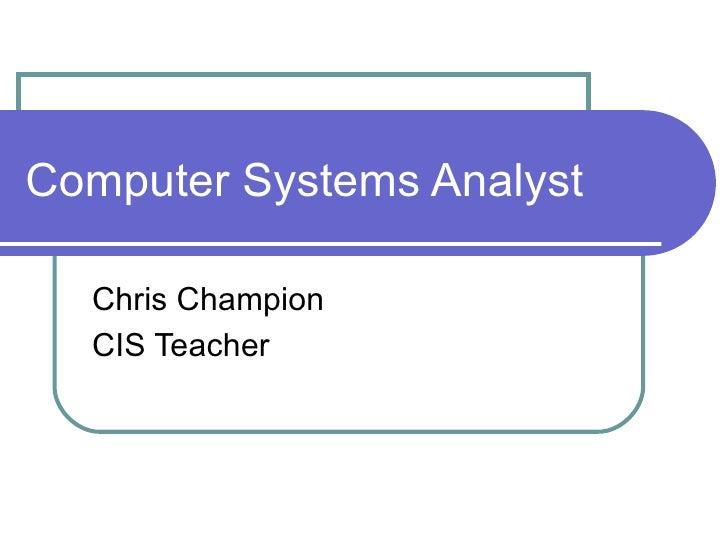 Computer Systems Analyst Chris Champion CIS Teacher
