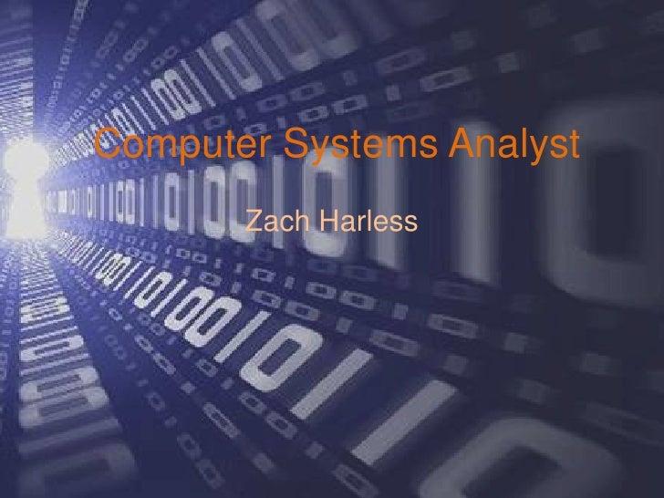 Computer Systems Analyst<br />Zach Harless<br />