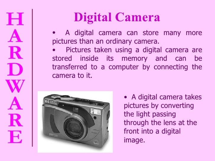 Digital Camera <ul><li>A digital camera can store many more pictures than an ordinary camera. </li></ul><ul><li>Pictures t...