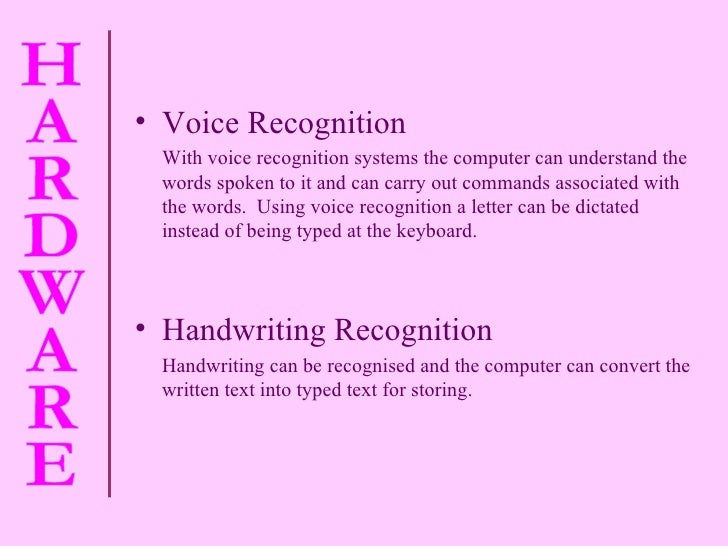 <ul><li>Voice Recognition  </li></ul><ul><li>With voice recognition systems the computer can understand the words spoken t...