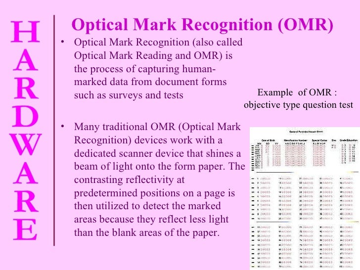 Optical Mark Recognition (OMR) <ul><li>Optical Mark Recognition (also called Optical Mark Reading and OMR) is the process ...