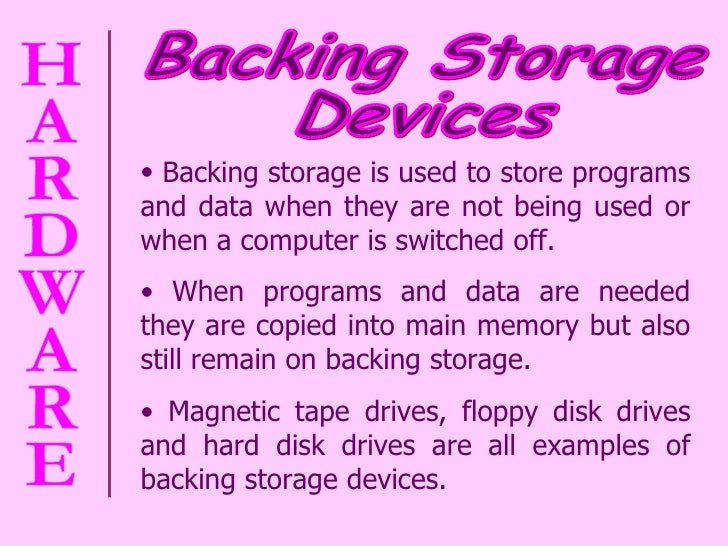 <ul><li>Backing storage is used to store programs and data when they are not being used or when a computer is switched off...