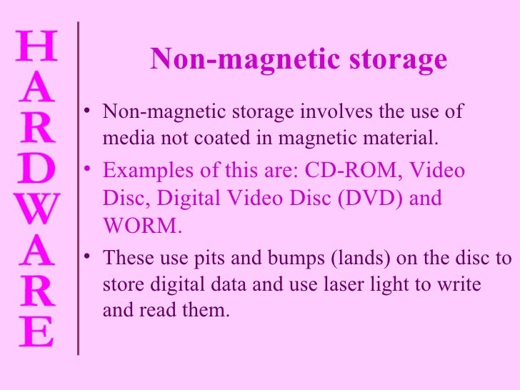 Non-magnetic storage <ul><li>Non-magnetic storage involves the use of media not coated in magnetic material. </li></ul><ul...