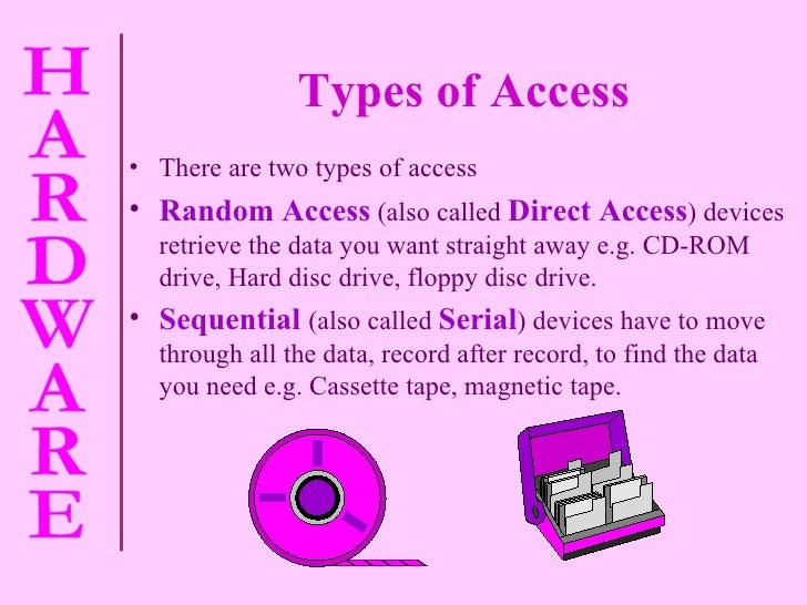 Types of Access <ul><li>There are two types of access </li></ul><ul><li>Random Access   (also called   Direct Access )   d...